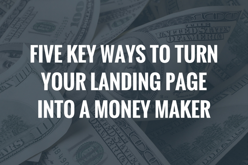 five-key-ways-to-turn-your-landing-page-into-a-money-maker